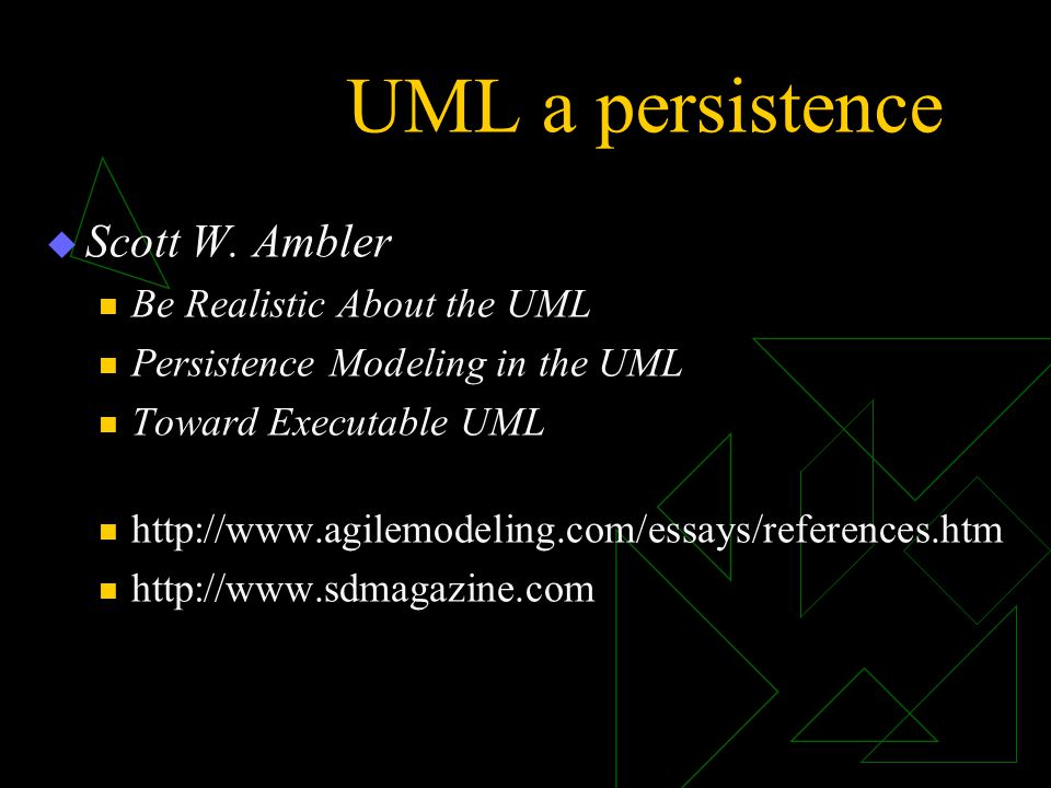 UML a persistence Scott W. Ambler Be Realistic About the UML