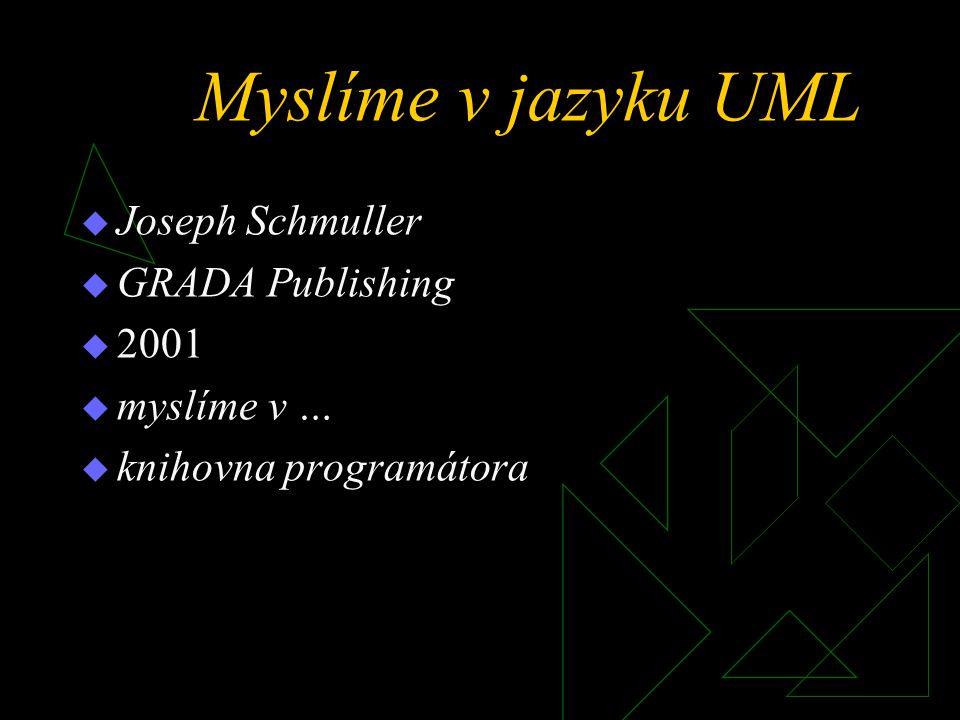 Myslíme v jazyku UML Joseph Schmuller GRADA Publishing 2001