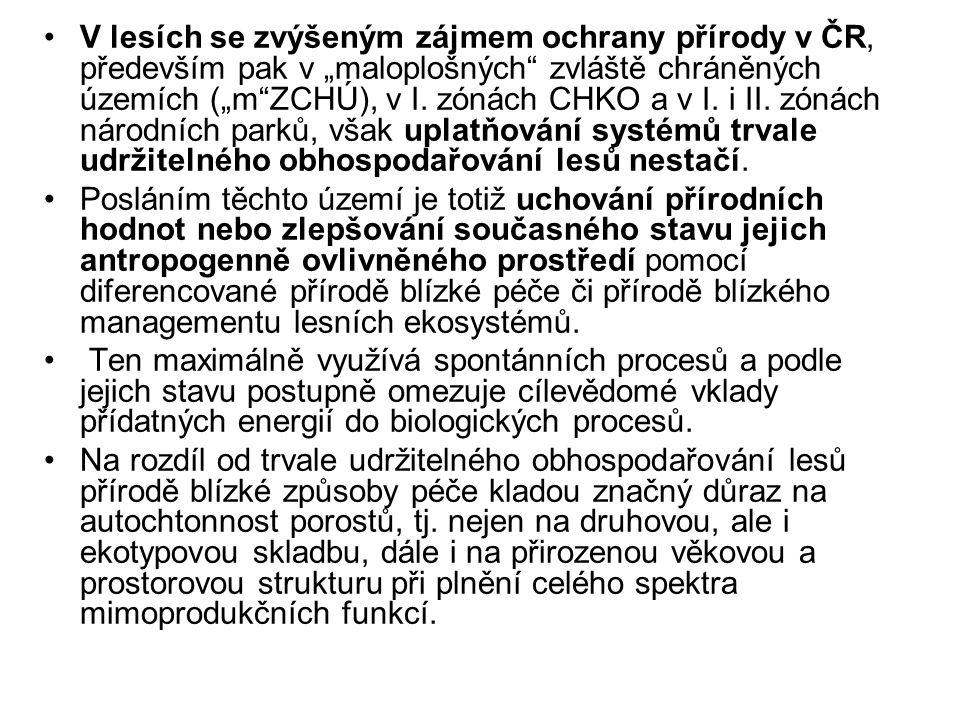 """V lesích se zvýšeným zájmem ochrany přírody v ČR, především pak v """"maloplošných zvláště chráněných územích (""""m ZCHÚ), v I. zónách CHKO a v I. i II. zónách národních parků, však uplatňování systémů trvale udržitelného obhospodařování lesů nestačí."""
