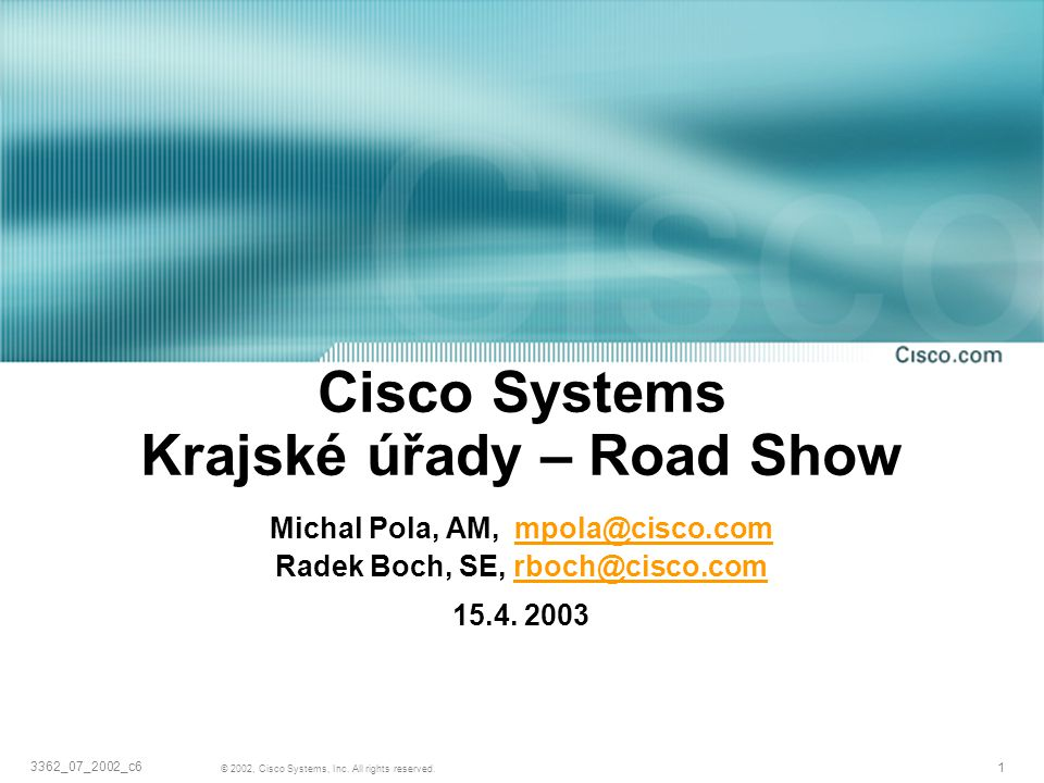 Cisco Systems Krajské úřady – Road Show Michal Pola, AM, mpola@cisco