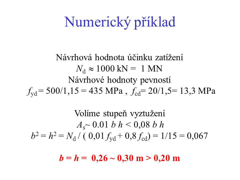 Numerický příklad Návrhová hodnota účinku zatížení Nd  1000 kN = 1 MN