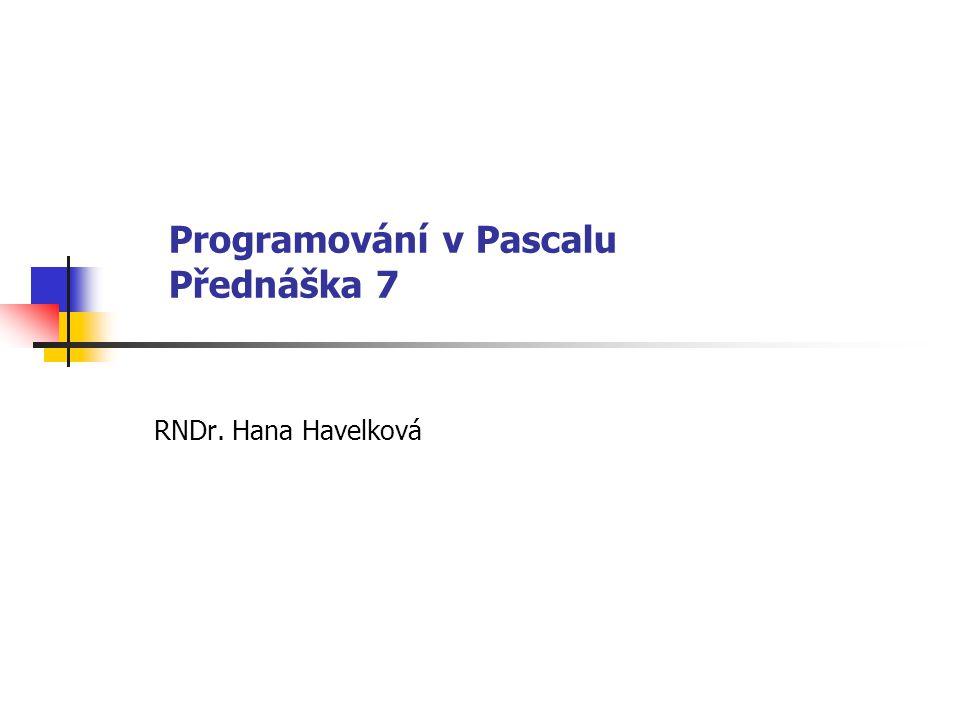 Programování v Pascalu Přednáška 7