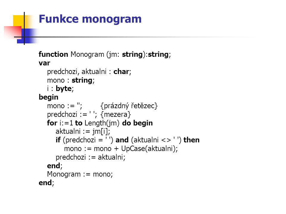 Funkce monogram function Monogram (jm: string):string; var