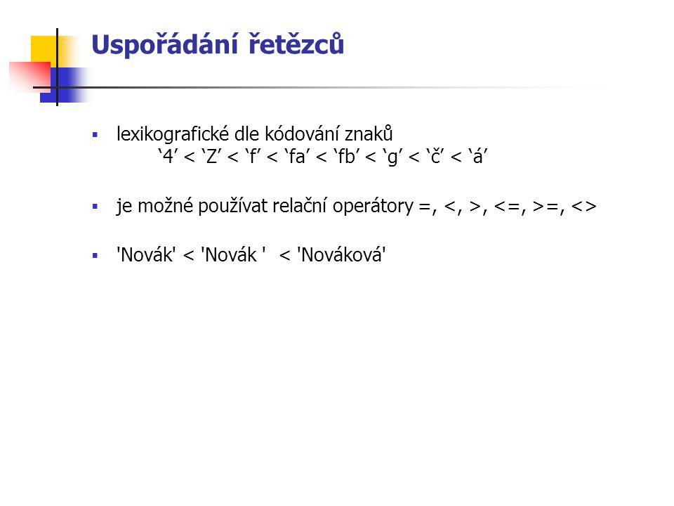 Uspořádání řetězců lexikografické dle kódování znaků '4' < 'Z' < 'f' < 'fa' < 'fb' < 'g' < 'č' < 'á'