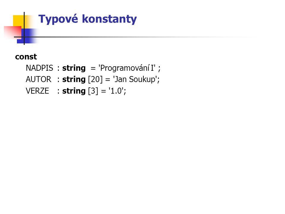 Typové konstanty const NADPIS : string = Programování I ;