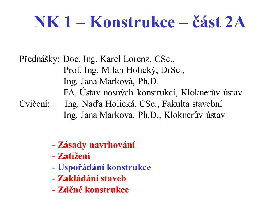 NK 1 – Konstrukce – část 2A Přednášky: Doc. Ing. Karel Lorenz, CSc.,