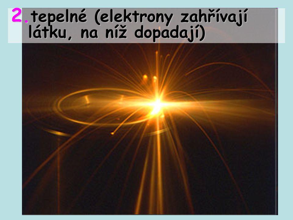 tepelné (elektrony zahřívají látku, na níž dopadají)