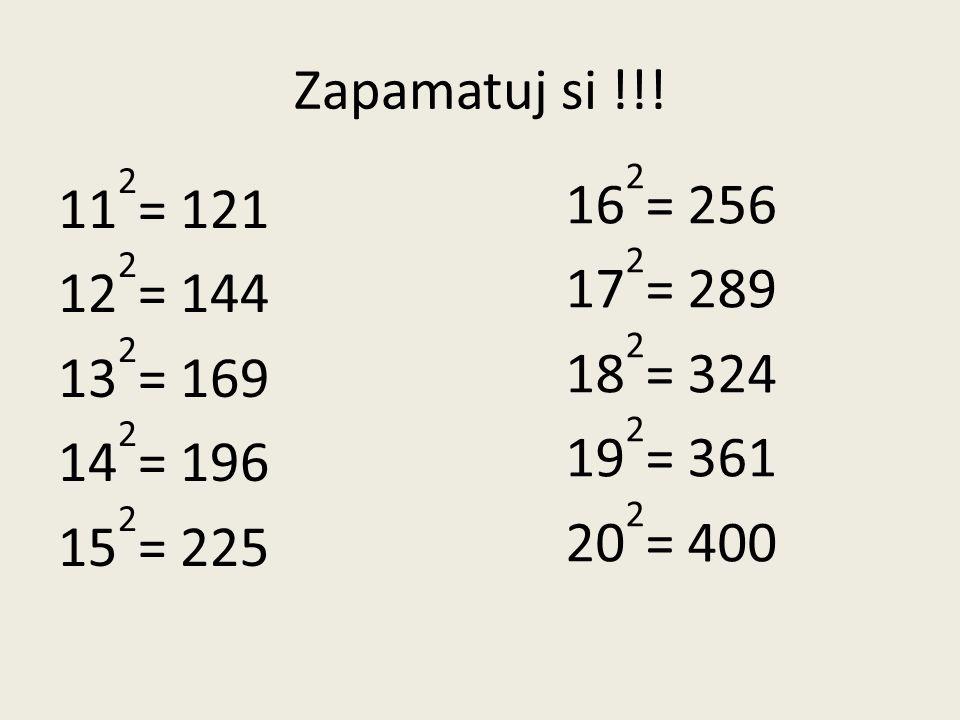 Zapamatuj si !!! 112= 121 122= 144 132= 169 142= 196 152= 225 162= 256. 172= 289. 182= 324. 192= 361.
