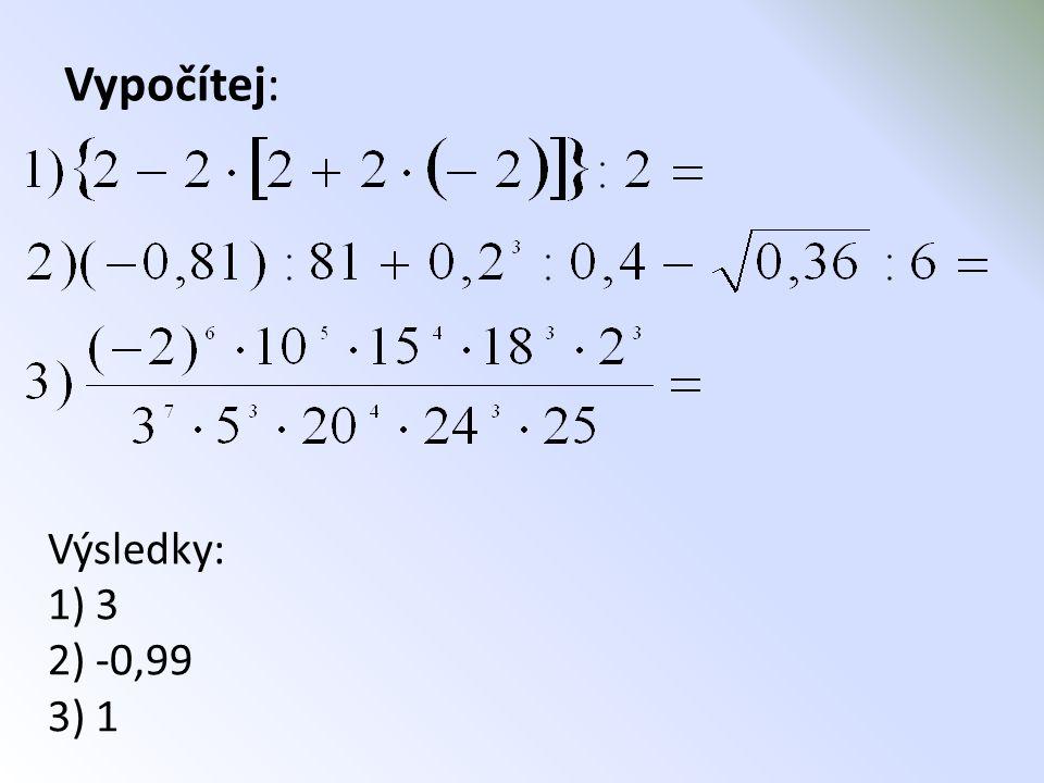 Vypočítej: Výsledky: 1) 3 2) -0,99 3) 1