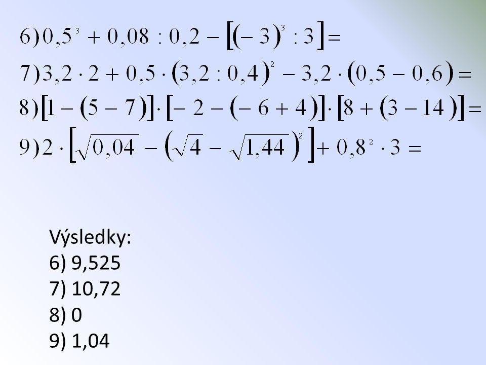 Výsledky: 6) 9,525 7) 10,72 8) 0 9) 1,04