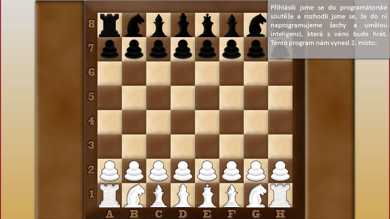 Přihlásili jsme se do programátorské soutěže a rozhodli jsme se, že do ní naprogramujeme šachy a umělou inteligenci, která s vámi bude hrát.
