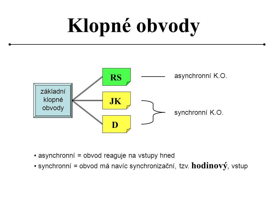 Klopné obvody RS JK D asynchronní K.O. základní klopné obvody