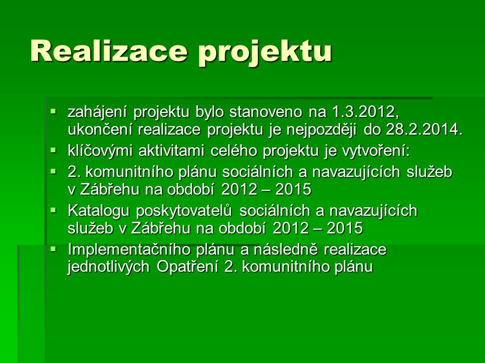 Realizace projektu zahájení projektu bylo stanoveno na 1.3.2012, ukončení realizace projektu je nejpozději do 28.2.2014.