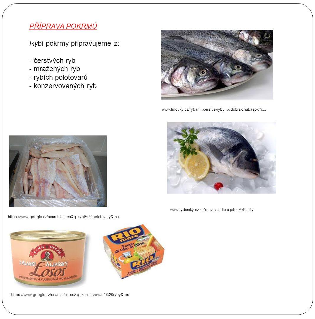 Rybí pokrmy připravujeme z: - čerstvých ryb - mražených ryb