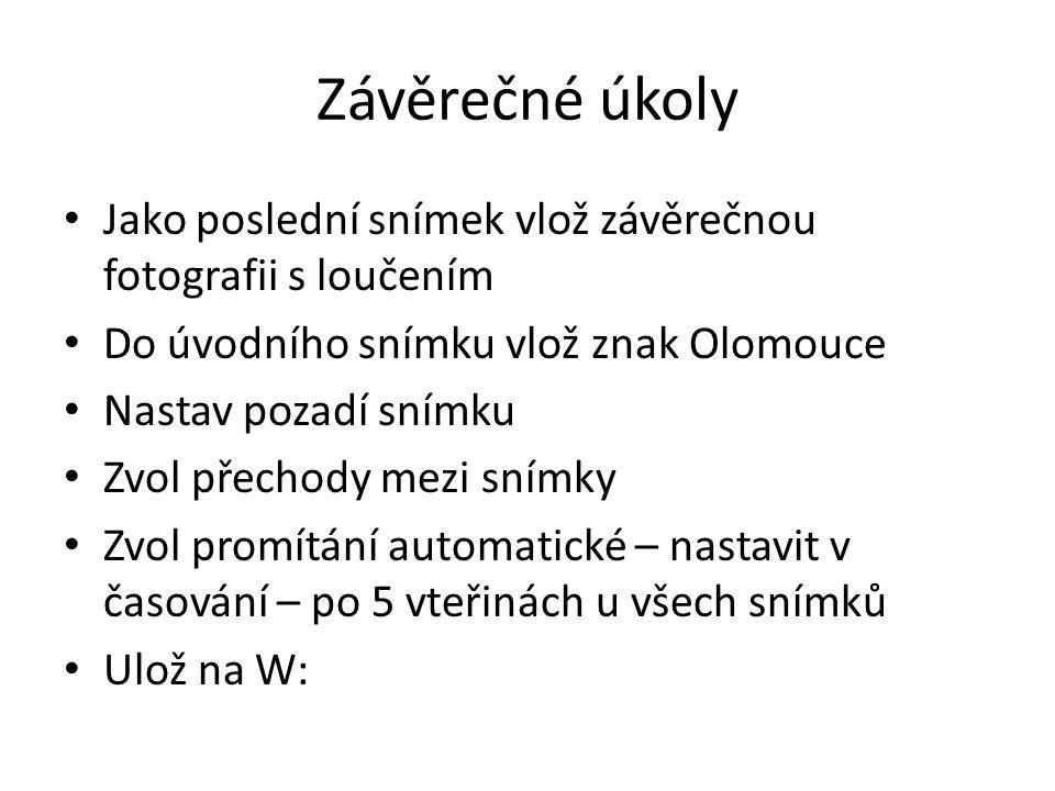 Závěrečné úkoly Jako poslední snímek vlož závěrečnou fotografii s loučením. Do úvodního snímku vlož znak Olomouce.