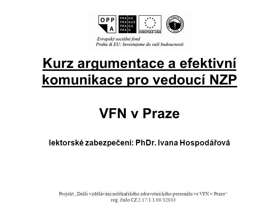 Kurz argumentace a efektivní komunikace pro vedoucí NZP VFN v Praze lektorské zabezpečení: PhDr. Ivana Hospodářová