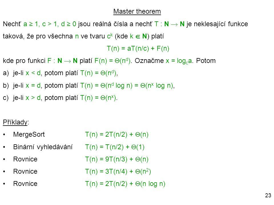 Master theorem Nechť a ≥ 1, c > 1, d ≥ 0 jsou reálná čísla a nechť T : N  N je neklesající funkce.