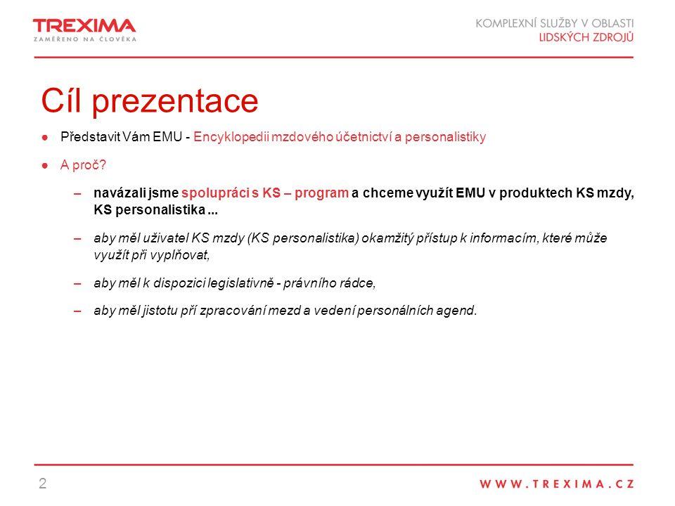 Cíl prezentace Představit Vám EMU - Encyklopedii mzdového účetnictví a personalistiky. A proč