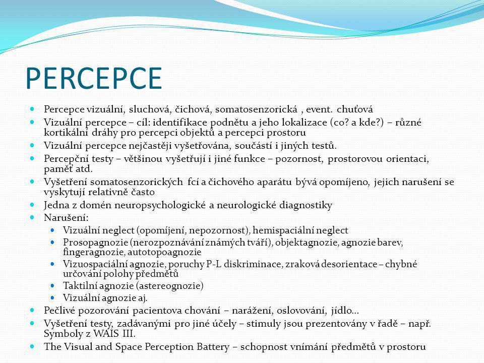 PERCEPCE Percepce vizuální, sluchová, čichová, somatosenzorická , event. chuťová.