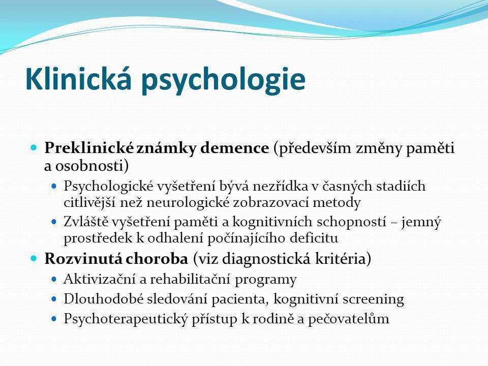 Klinická psychologie Preklinické známky demence (především změny paměti a osobnosti)