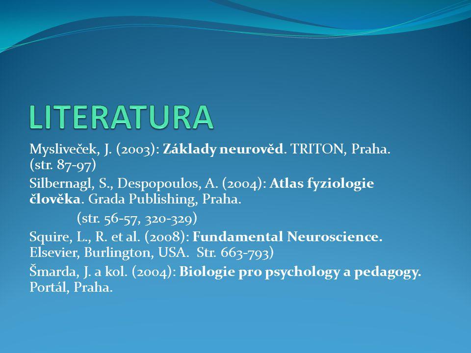 LITERATURA Mysliveček, J. (2003): Základy neurověd. TRITON, Praha. (str. 87-97)
