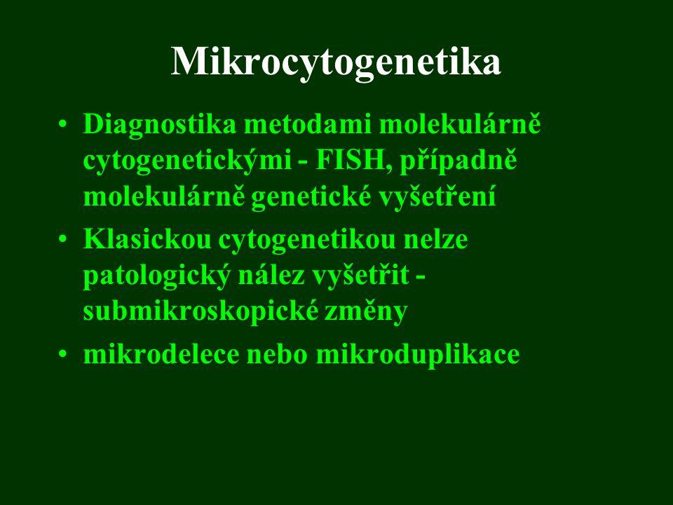 Mikrocytogenetika Diagnostika metodami molekulárně cytogenetickými - FISH, případně molekulárně genetické vyšetření.