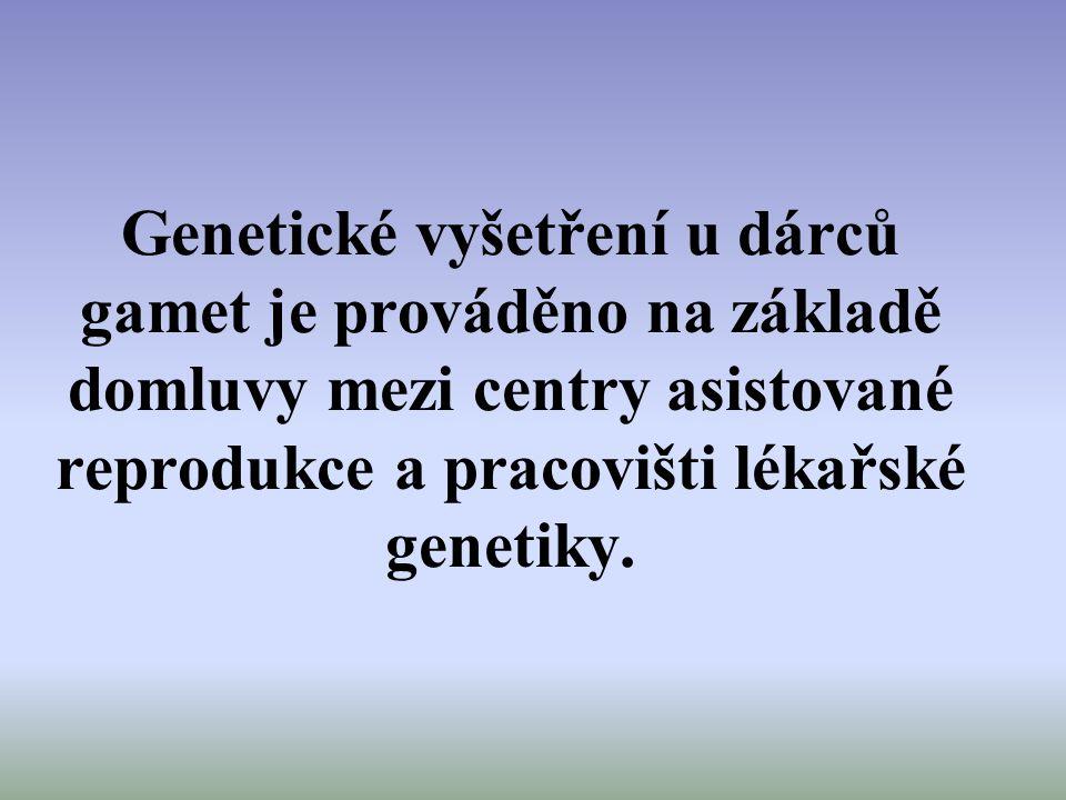 Genetické vyšetření u dárců gamet je prováděno na základě domluvy mezi centry asistované reprodukce a pracovišti lékařské genetiky.