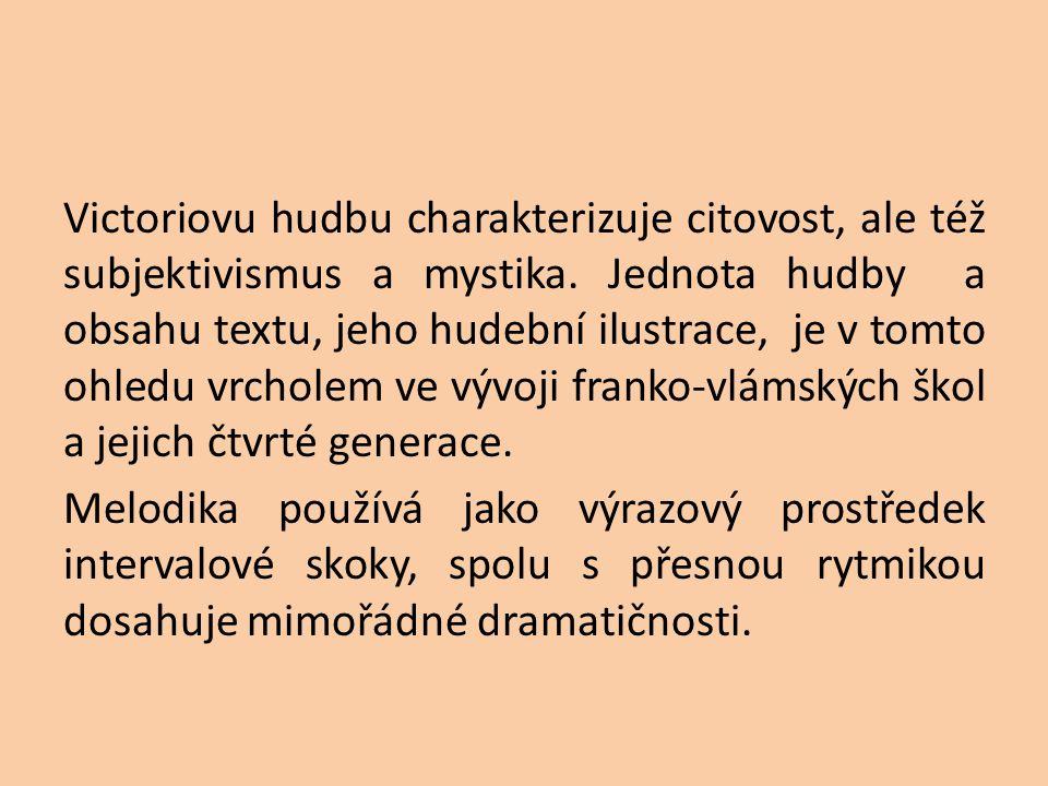 Victoriovu hudbu charakterizuje citovost, ale též subjektivismus a mystika.