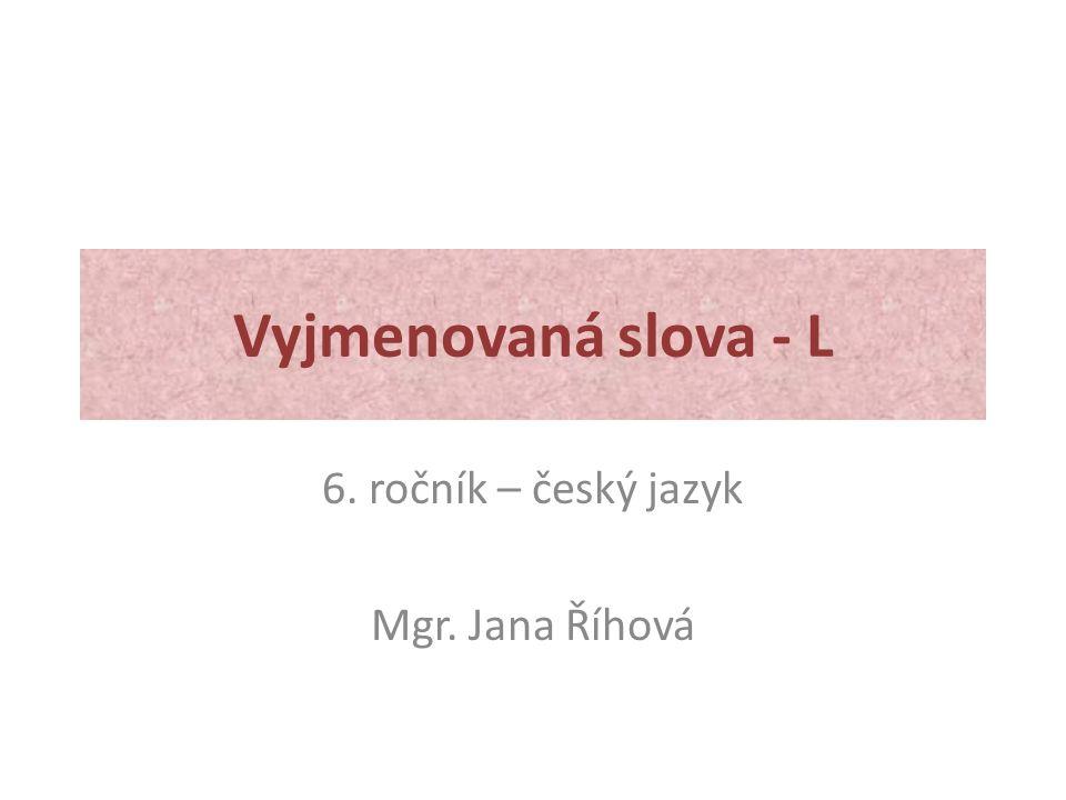 6. ročník – český jazyk Mgr. Jana Říhová
