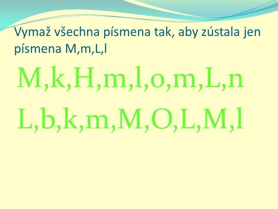 Vymaž všechna písmena tak, aby zústala jen písmena M,m,L,l