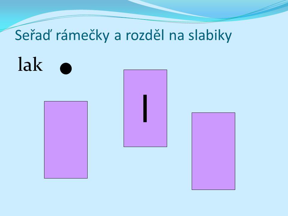Seřaď rámečky a rozděl na slabiky