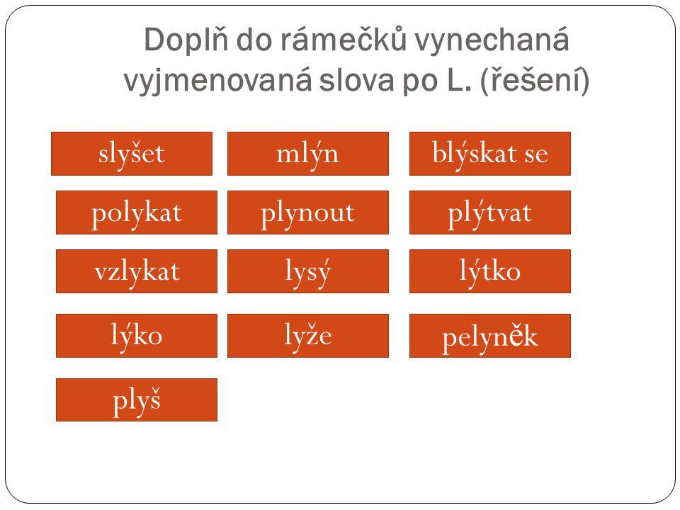 Doplň do rámečků vynechaná vyjmenovaná slova po L. (řešení)
