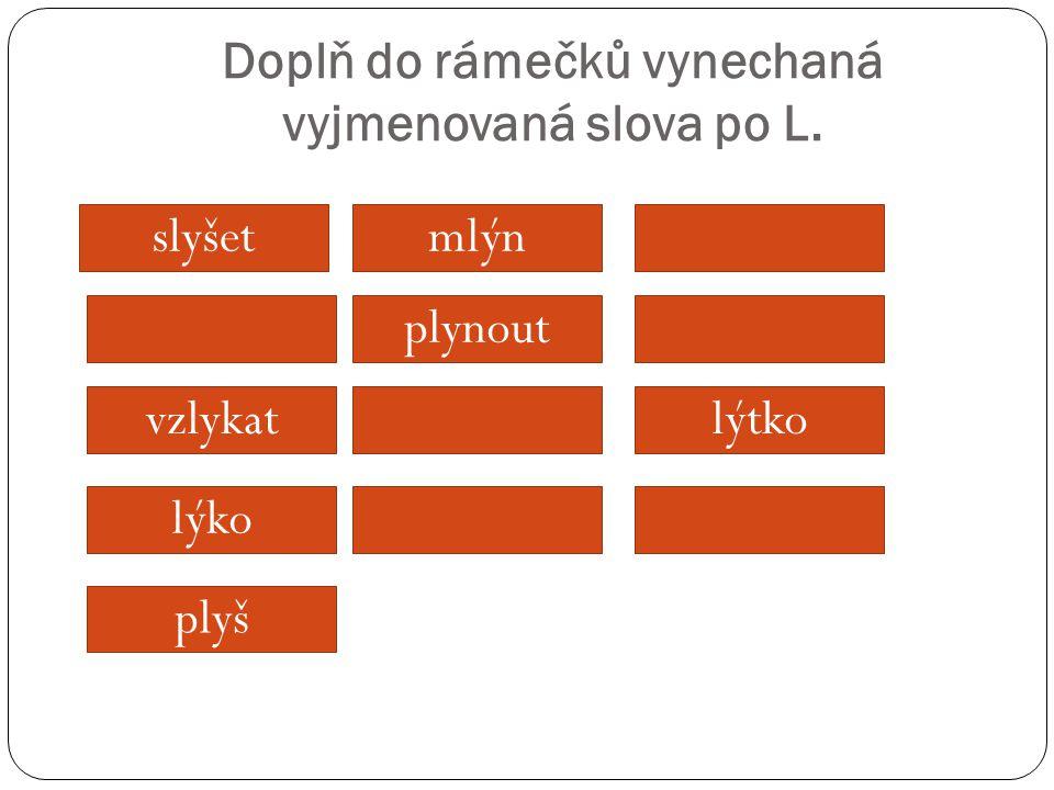 Doplň do rámečků vynechaná vyjmenovaná slova po L.