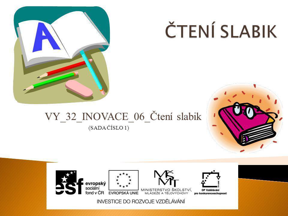 VY_32_INOVACE_06_Čtení slabik (SADA ČÍSLO 1)