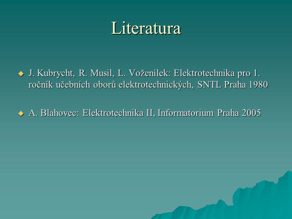 Literatura J. Kubrycht, R. Musil, L. Voženílek: Elektrotechnika pro 1. ročník učebních oborů elektrotechnických, SNTL Praha 1980.