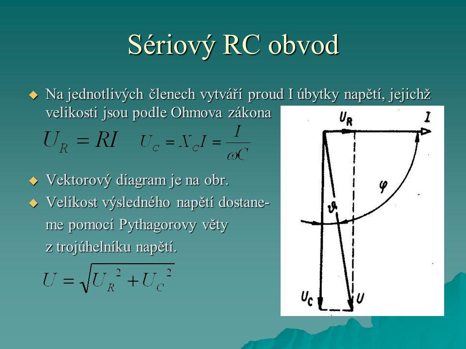 Sériový RC obvod Na jednotlivých členech vytváří proud I úbytky napětí, jejichž velikosti jsou podle Ohmova zákona.