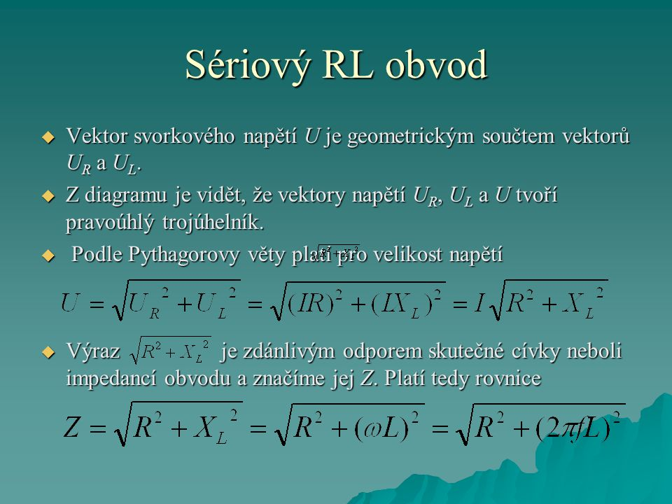 Sériový RL obvod Vektor svorkového napětí U je geometrickým součtem vektorů UR a UL.