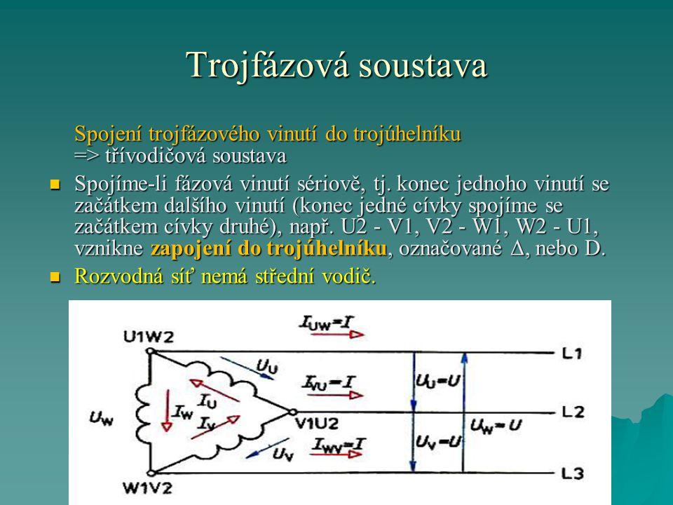 Trojfázová soustava Spojení trojfázového vinutí do trojúhelníku => třívodičová soustava.