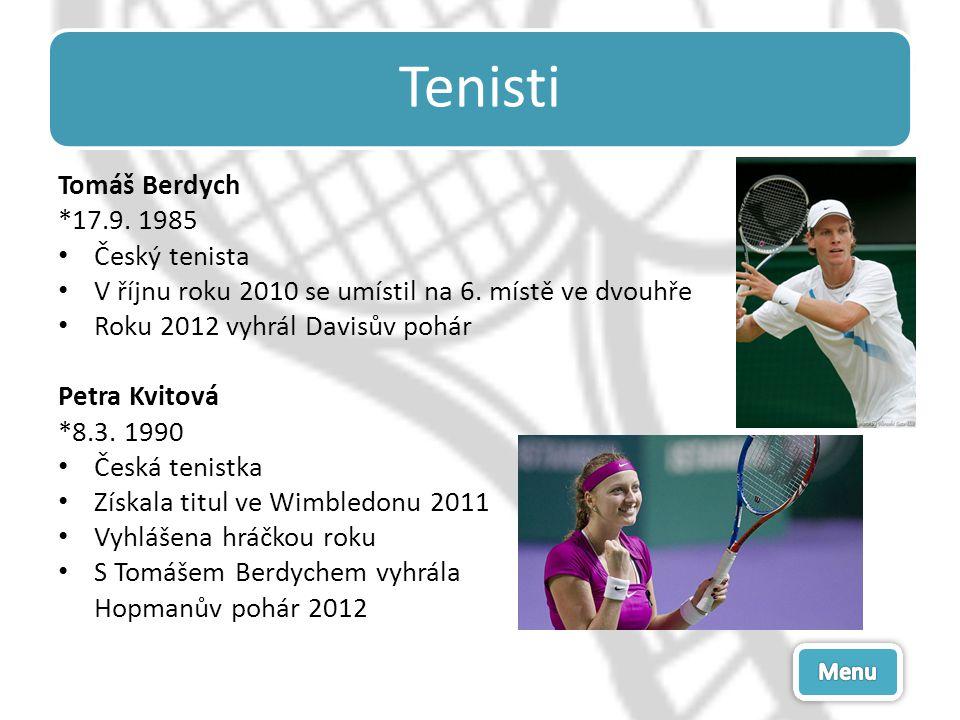 Tenisti Tomáš Berdych *17.9. 1985 Český tenista
