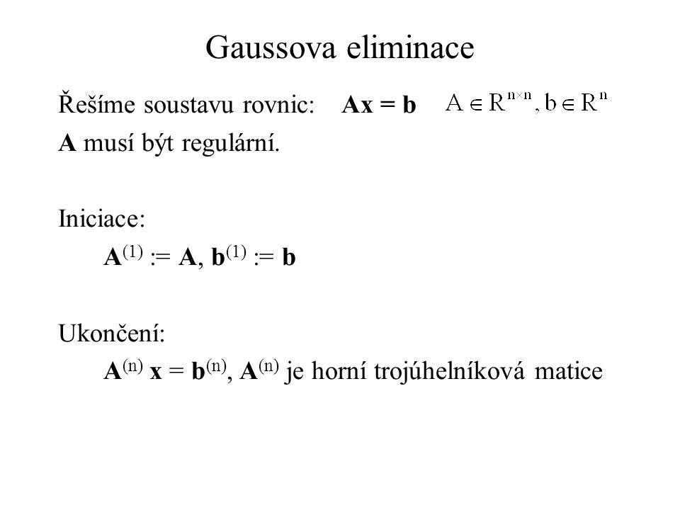 Gaussova eliminace Řešíme soustavu rovnic: Ax = b