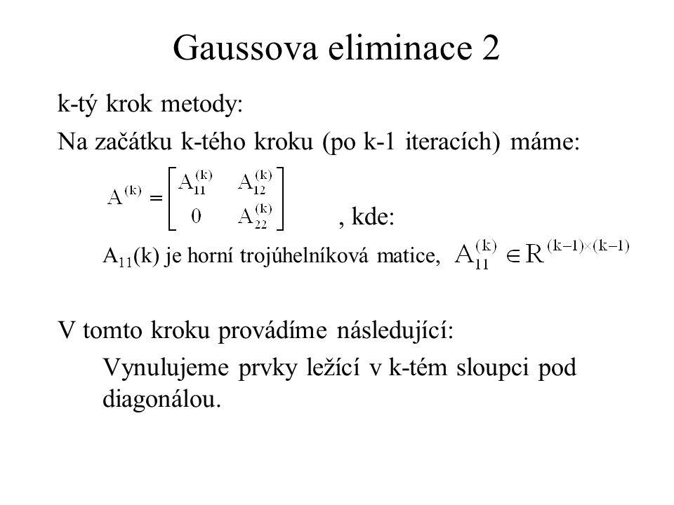 Gaussova eliminace 2 k-tý krok metody: