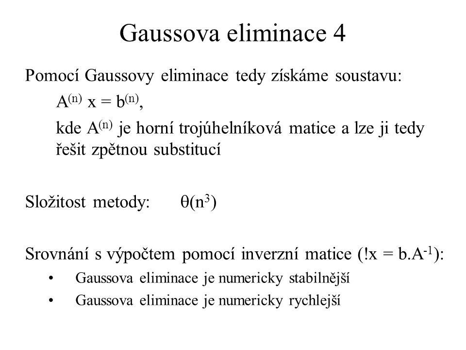 Gaussova eliminace 4 Pomocí Gaussovy eliminace tedy získáme soustavu: