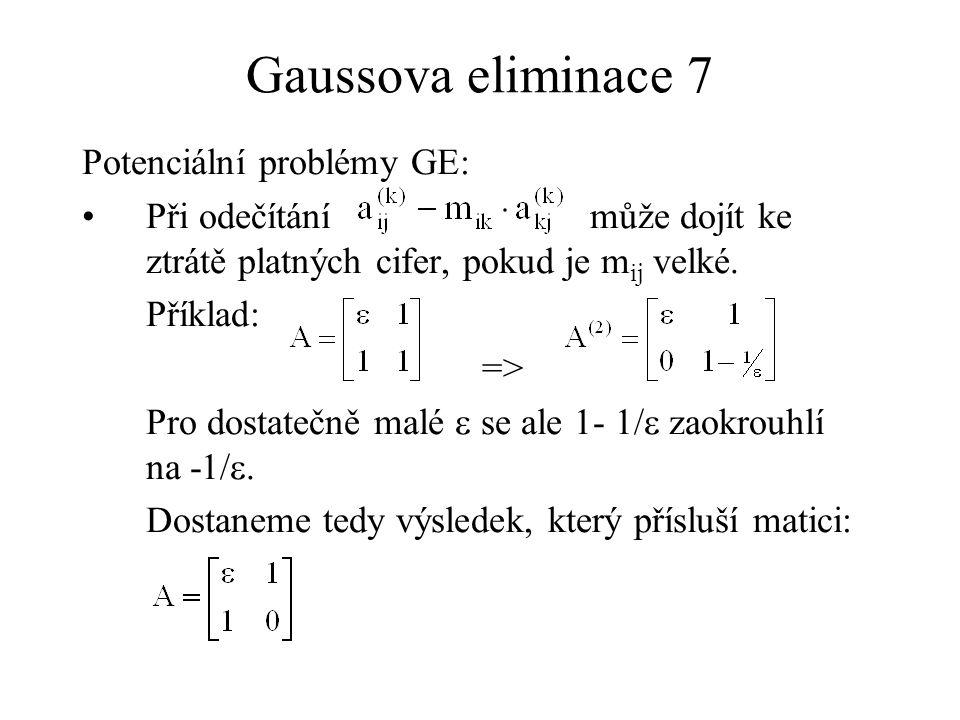 Gaussova eliminace 7 Potenciální problémy GE: