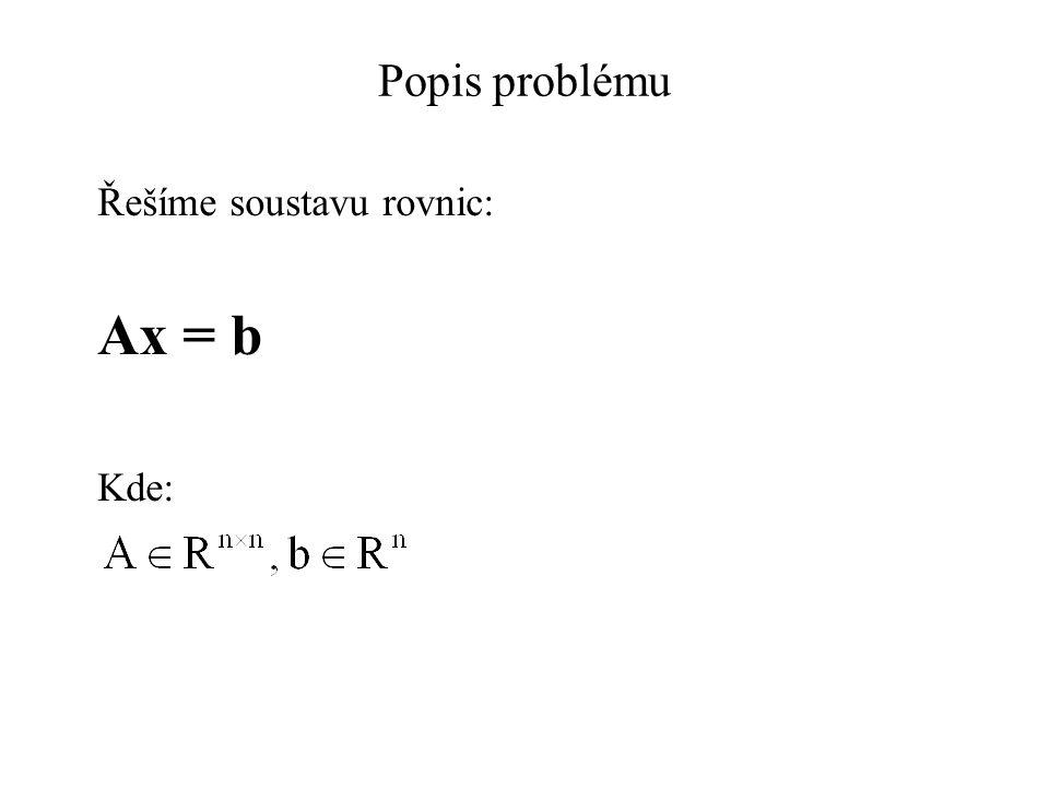 Popis problému Řešíme soustavu rovnic: Ax = b Kde: