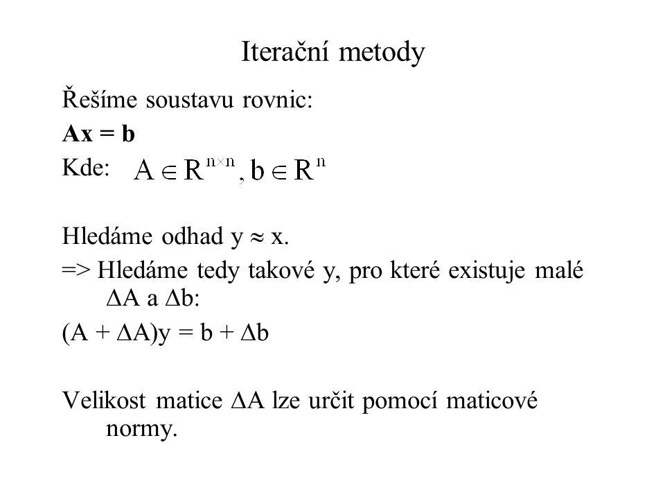 Iterační metody Řešíme soustavu rovnic: Ax = b Kde: