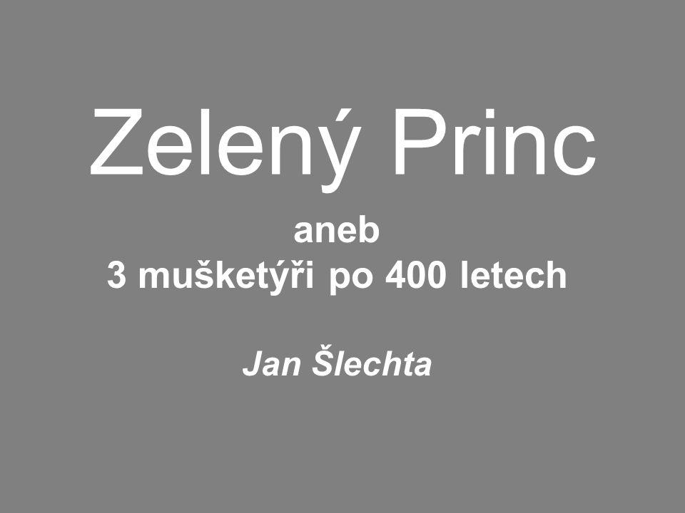 aneb 3 mušketýři po 400 letech Jan Šlechta