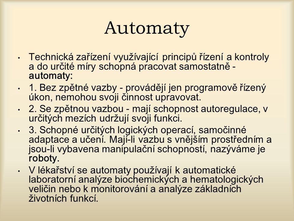 Automaty Technická zařízení využívající principů řízení a kontroly a do určité míry schopná pracovat samostatně - automaty: