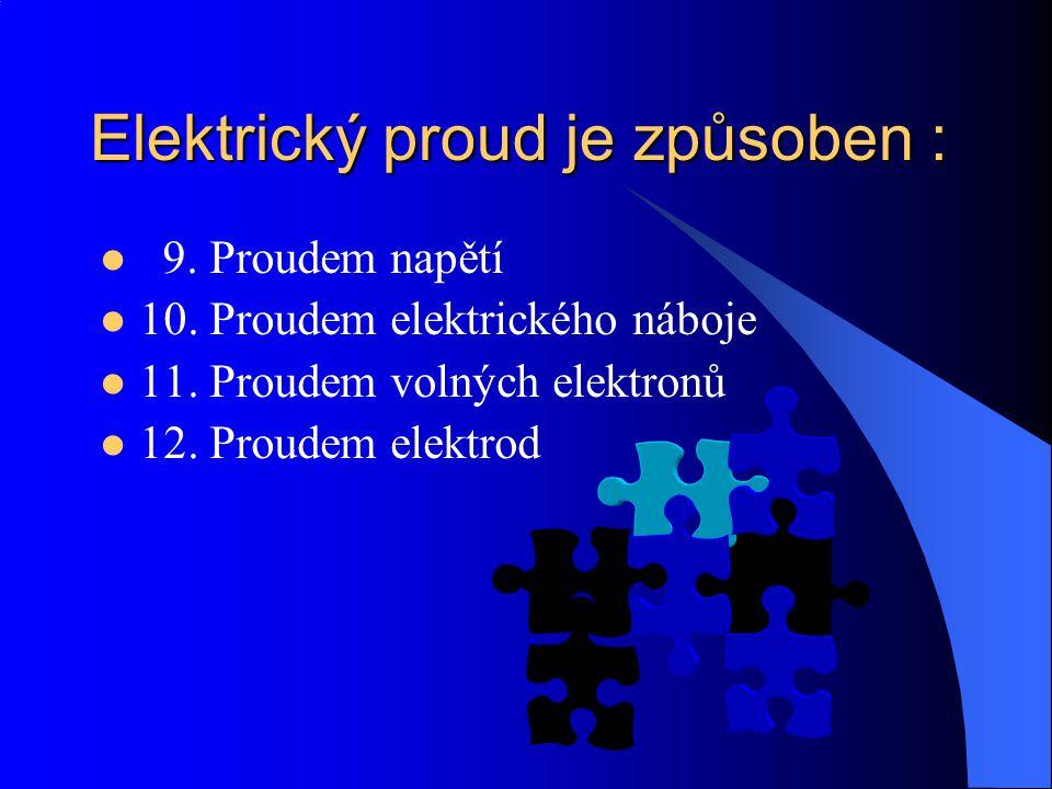Elektrický proud je způsoben :