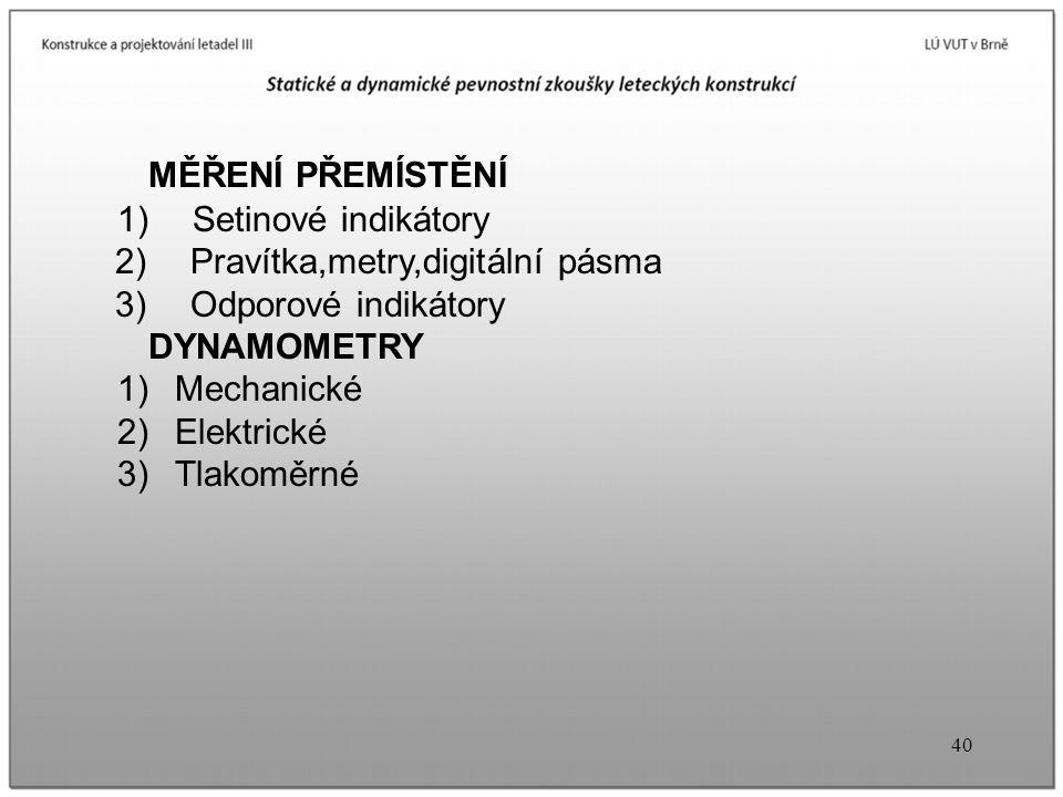 MĚŘENÍ PŘEMÍSTĚNÍ 1) Setinové indikátory 2) Pravítka,metry,digitální pásma 3) Odporové indikátory