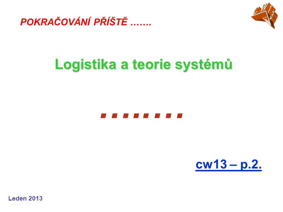 …..… Logistika a teorie systémů cw13 – p.2. CW13 CW05